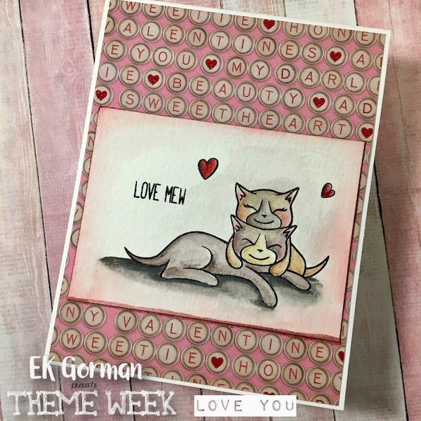 EK Gorman Theme Week- Love You j